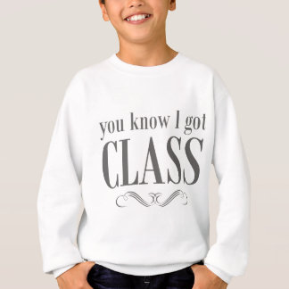 You Know I Got Class Sweatshirt