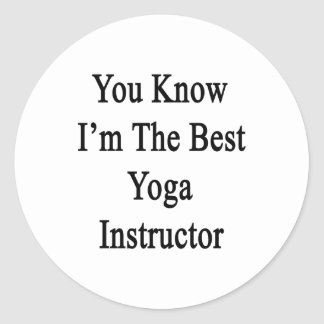 You Know I m The Best Yoga Instructor Sticker