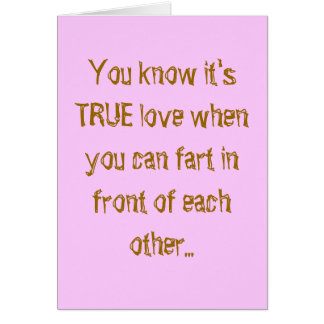 You know it's TRUE love when you can fart in fr... Card
