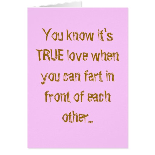 You know it's TRUE love when you can fart in fr... Cards