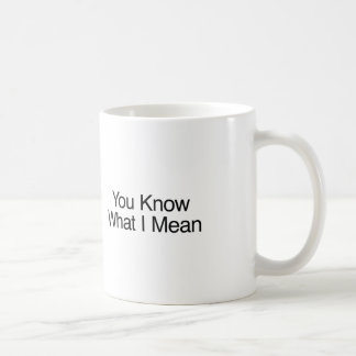 You Know What I Mean Basic White Mug