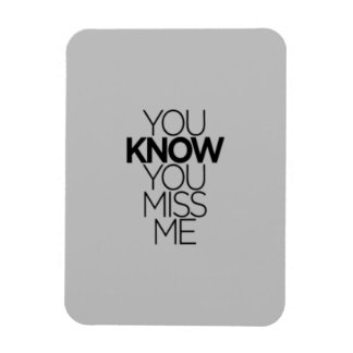 YOU KNOW YOU MISS ME EXPRESSIONS MISSING YOU FUNNY RECTANGULAR PHOTO MAGNET