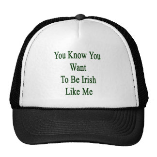 You Know You Want To Be Irish Like Me Cap