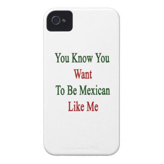 You Know You Want To Be Mexican Like Me iPhone 4 Covers