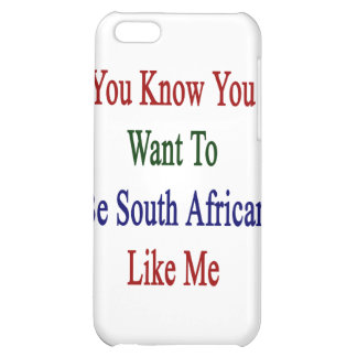 You Know You Want To Be South African Like Me Case For iPhone 5C