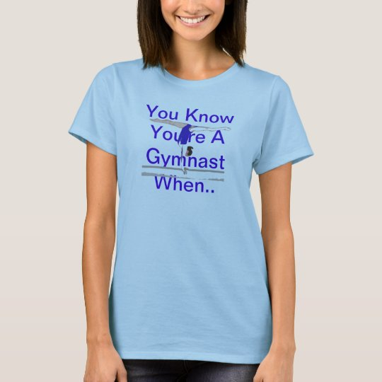 You Know You're A Gymnast When... T-Shirt