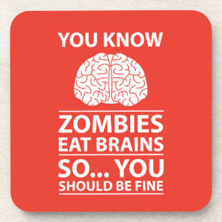 You Know - Zombies Eat Brains Joke Coaster