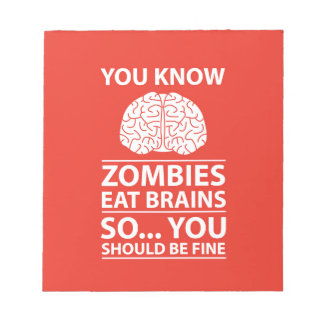 You Know - Zombies Eat Brains Joke Notepad