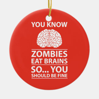 You Know - Zombies Eat Brains Joke Round Ceramic Decoration