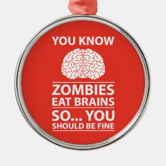 You Know - Zombies Eat Brains Joke Silver-Colored Round Decoration