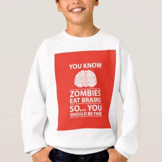 You Know - Zombies Eat Brains Joke Sweatshirt