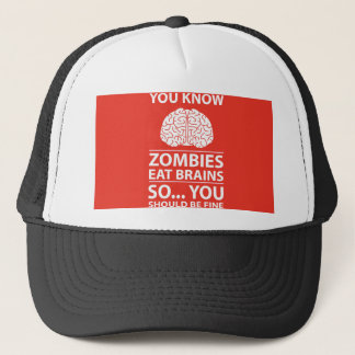 You Know - Zombies Eat Brains Joke Trucker Hat