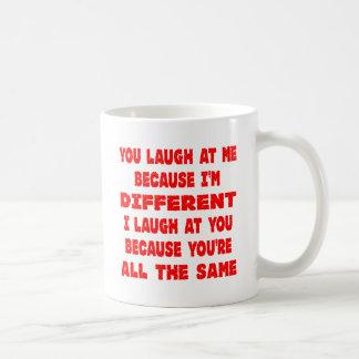 You Laugh At Me Because I m Different I Laugh At Coffee Mug