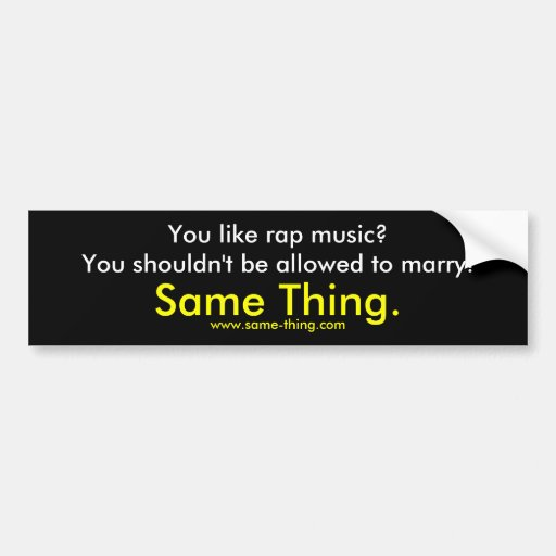 You like rap music?You shouldn't be allowed to ... Bumper Stickers