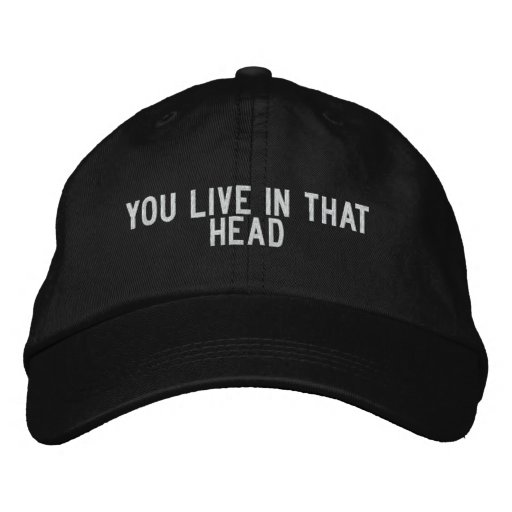 you LIVE in that head Embroidered Baseball Cap