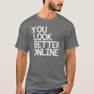 YOU LOOK BETTER ONLINE DATING SHIRT