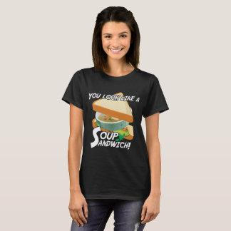 You Look Like A Soup Sandwich T-Shirt