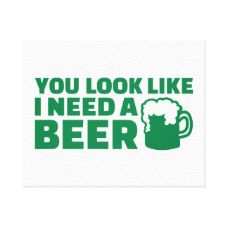 You look like I need a beer Irish Stretched Canvas Print
