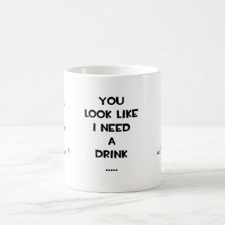 You look like i need a drink ... funny quote meme coffee mug
