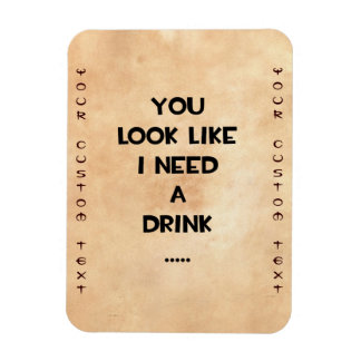 You look like i need a drink funny quote meme magnets