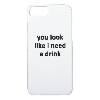 You Look Like I Need a Drink iPhone 7 Case
