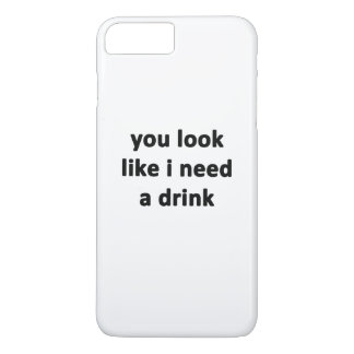You Look Like I Need a Drink iPhone 7 Plus Case