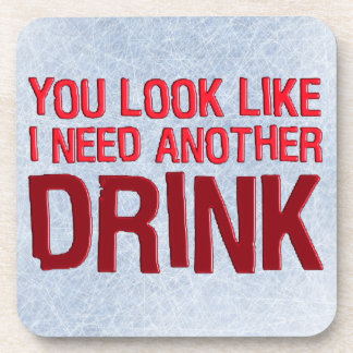 YOU LOOK LIKE I NEED ANOTHER DRINK BEVERAGE COASTERS