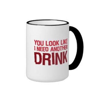 YOU LOOK LIKE I NEED ANOTHER DRINK COFFEE MUGS