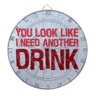 YOU LOOK LIKE I NEED ANOTHER DRINK DARTBOARDS