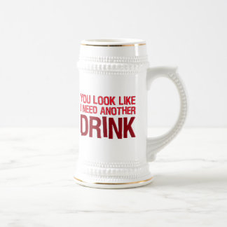 YOU LOOK LIKE I NEED ANOTHER DRINK 18 OZ BEER STEIN