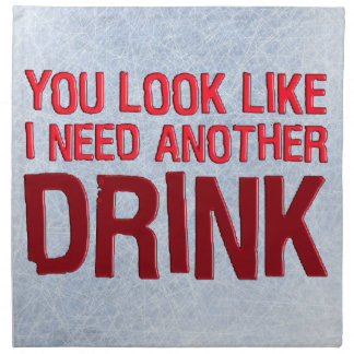 YOU LOOK LIKE I NEED ANOTHER DRINK PRINTED NAPKIN