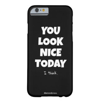 you look nice today barely there iPhone 6 case