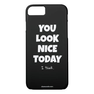 you look nice today iPhone 7 case