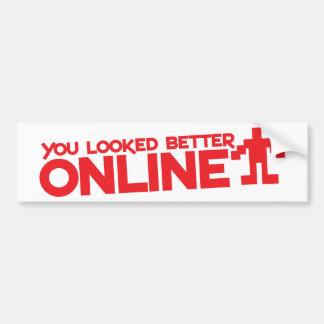 You looked better ONLINE Bumper Sticker
