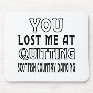 You Lost Me At Quitting Scottish Country Dancing Mouse Pad