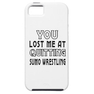 You Lost Me At Quitting Sumo Wrestling iPhone 5 Cases