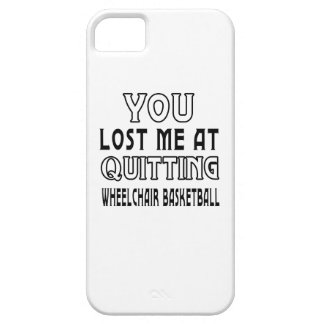 You Lost Me At Quitting Wheelchair Basketball Case For iPhone 5/5S