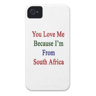 You Love Me Because I'm From South Africa iPhone 4 Case-Mate Cases