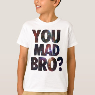 You Mad Bro (Galaxy 2) T-Shirt