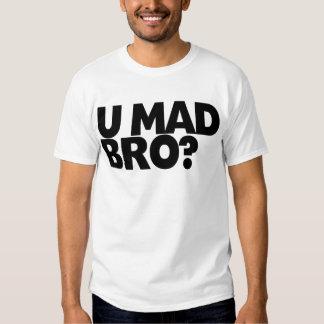 You mad bro? I ain't even mad bro. Shirts