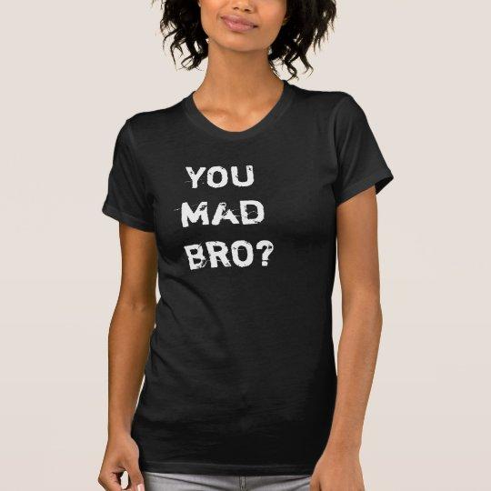 YOU MAD BRO?? T-Shirt