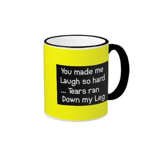 YOU MADE LAUGH HARD TEARS RAN DOWN LEG FUNNY HUMOR COFFEE MUG
