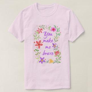 You Make Me Brave T-Shirt
