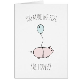 You make me feel like I can fly pig balloon card