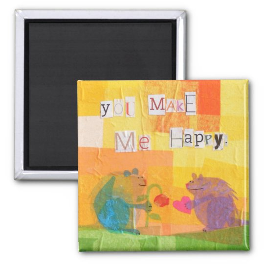 You Make Me Happy Magnet