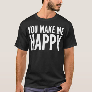 """You Make Me Happy"" Typography T-Shirt"