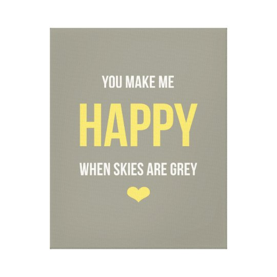 You Make Me Happy When Skies Are Grey Canvas Print Zazzle Co Uk