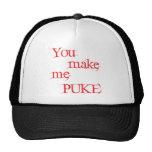 You Make Me Puke Hat