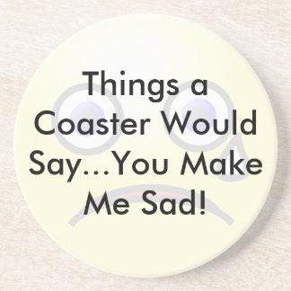 You Make Me SadCoaster Drink Coasters