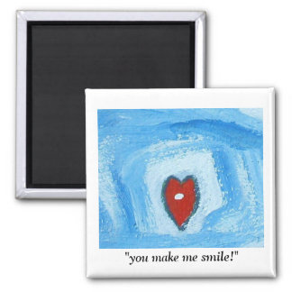 YOU MAKE ME SMILE SQUARE MAGNET
